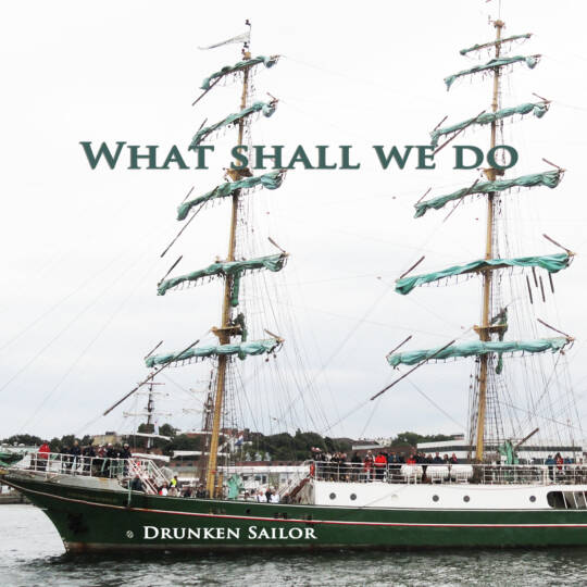 Cover what shall we do with the drunken sailor